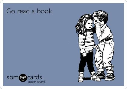 Go read a book.