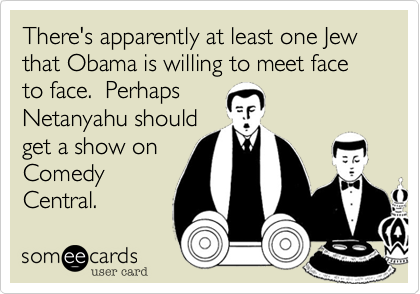 There's apparently at least one Jew that Obama is willing to meet face to face.  Perhaps