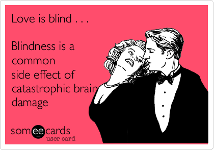 Love is blind . . .
