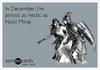 In December, I'm almost as hectic as Nicki Minaj