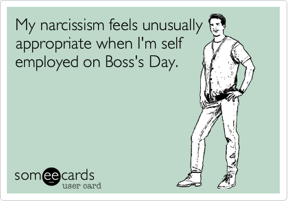 My narcism feels unusually