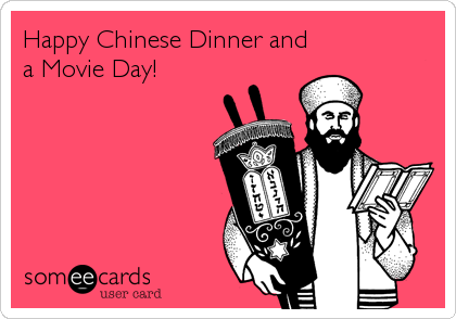 Happy Chinese Dinner and a Movie Day!