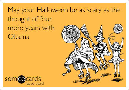 May your Halloween be as scary as the thought of four more years with Obama