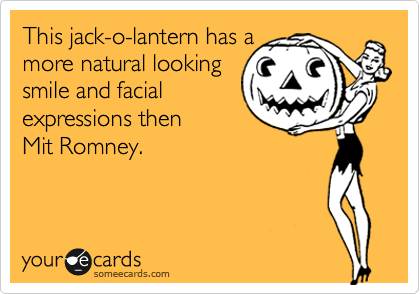 This jack-o-lantern has a more natural looking smile and facial  expressions then Mit Romney.