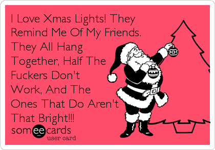Half Of Christmas Lights Dont Work.I Love Xmas Lights They Remind Me Of My Friends They All