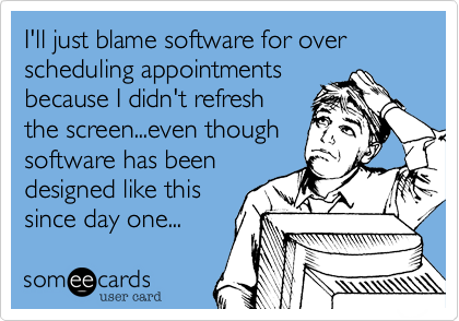 I'll just blame software for over scheduling appointments