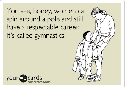 You see, honey, women can