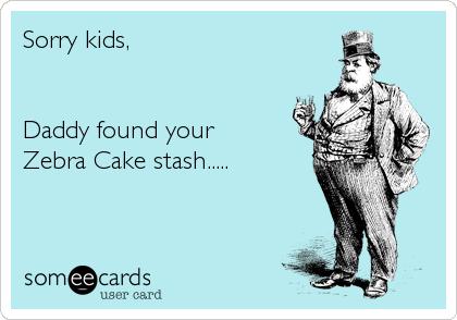 Sorry kids,   Daddy found your Zebra Cake stash.....