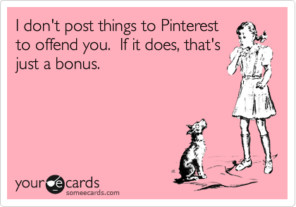 I don't post things to Pinterest