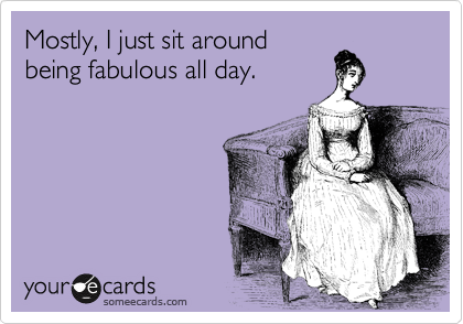 Mostly, I just sit around