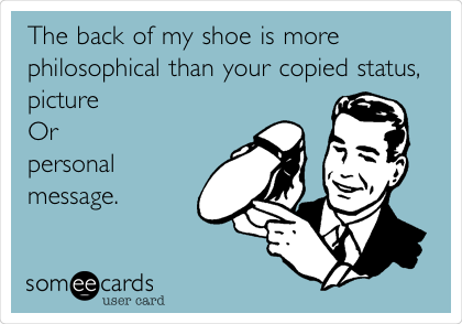The back of my shoe is more philosophical than your copied status, picture Or personal message.