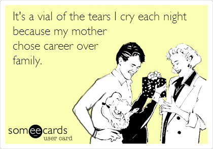 It's a vial of the tears I cry each night because my mother chose career over family.