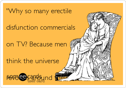 """Why so many erectile 