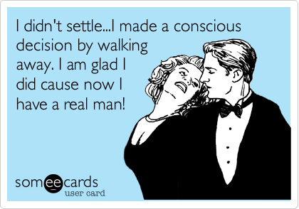 I didn't settle...I made a conscious decision by walking