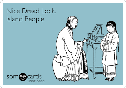 Nice Dread Lock. Island People.