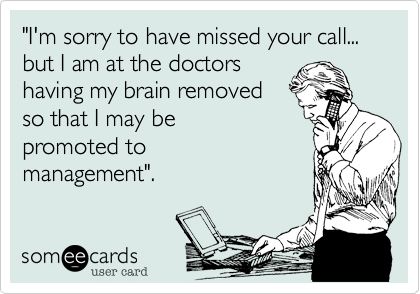 """I'm sorry to have missed your call... but I am at the doctors 