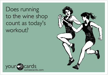 Does running to the wine shop count as today's workout?