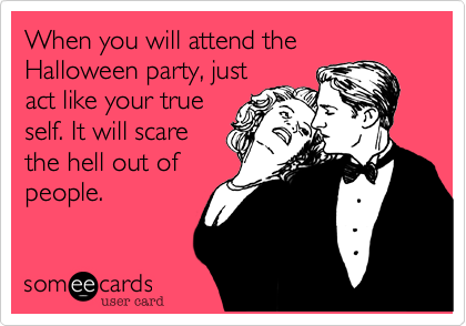 When you will attend the Halloween party%2C just