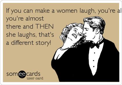 Make a woman laugh
