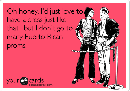Oh honey. I'd just love to