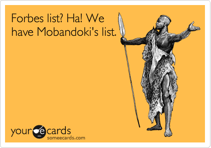 Forbes list? Ha! We have Mobandoki's list.
