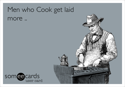 Men who Cook get laid more ..