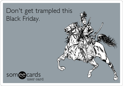 Don't get trampled this Black Friday.