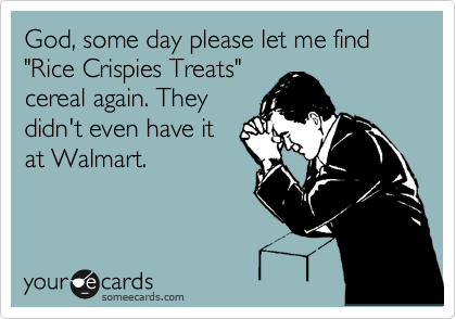 "God, some day please let me find ""Rice Crispies Treats""