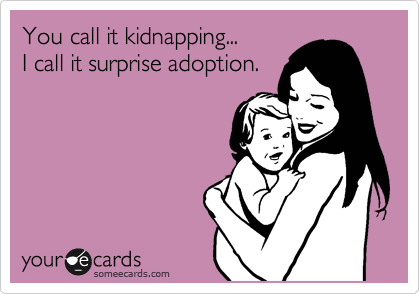 You call it kidnapping...