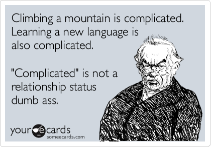 Climbing a mountain is complicated.