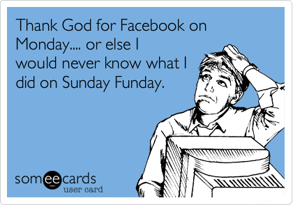 Thank God for Facebook on Monday.... or else I