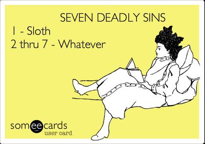 SEVEN DEADLY SINS 1 - Sloth 2 thru 7 - Whatever