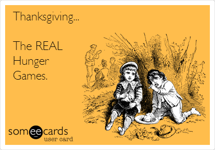 Thanksgiving...   The REAL Hunger Games.