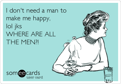 why do i need a man to make me happy