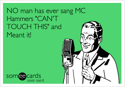 "NO man has ever sang MC Hammers ""CAN'T