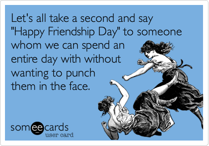 Lets All Take A Second And Say Happy Friendship Day To Someone