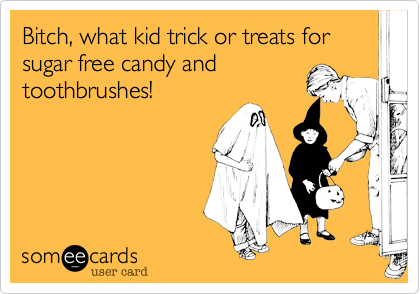 But I dont eat sugar free candy lady!