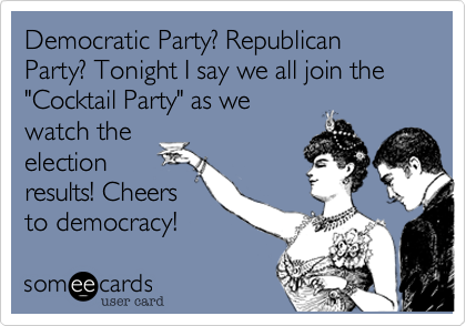"Democratic Party%3F Republican Party%3F Tonight I say we all join the ""Cocktail Party"" as we