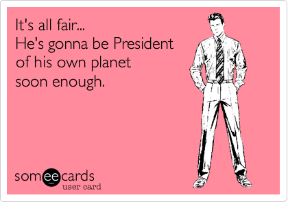 It's all fair...
