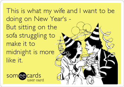 This is what my wife and I want to be doing on New Year's - But sitting on the sofa struggling to make it to midnight is more like it.