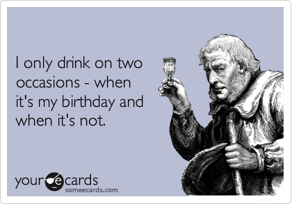 I only drink on two