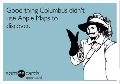 Good thing Columbus didn't