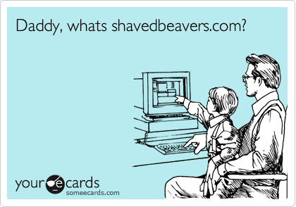 Daddy, whats shavedbeavers.com?