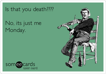 Is that you death????