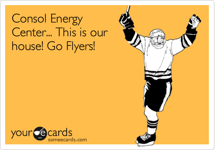 Consol Energy Center... This is our house! Go Flyers!