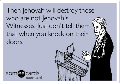 Then Jehovah will destroy those who are not Jehovah's