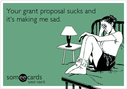 Your grant proposal sucks and it's making me sad.