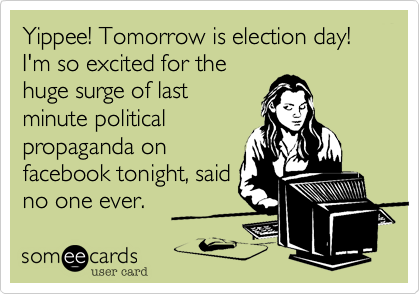 Yippee! Tomorrow is election day! I'm so excited for the