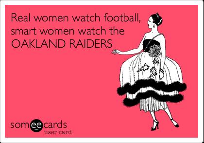 Real women watch football%2C smart women watch the OAKLAND RAIDERS