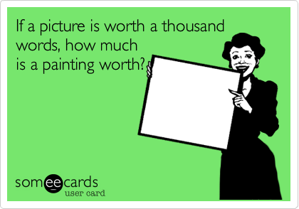 If a picture is worth a thousand words%2C how much is a painting worth%3F